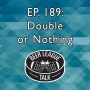 Artwork for Episode 189: Double Or Nothing