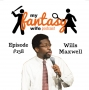 Artwork for My Fantasy Wife Ep. #138 with comedian guest WILLS MAXWELL!