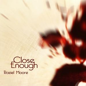 Close Enough by Raziel Moore