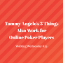 Artwork for Tommy Angelo's 3 Things Also Work for Online Poker Players | Walking Wednesday #35