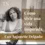 Artwork for Episodio 15: Cómo vivir una vida inspirada, con Anjanette Delgado