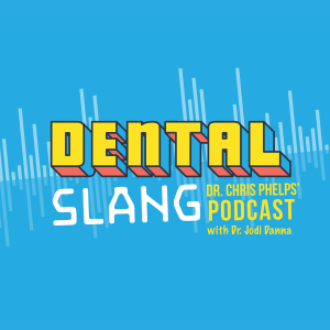 Dental Slang With Dr. Christopher Phelps And Dr. Jodi Danna