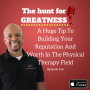 Artwork for Episode 266: A Huge Tip To Building Your Reputation And Worth In The Physical Therapy Field