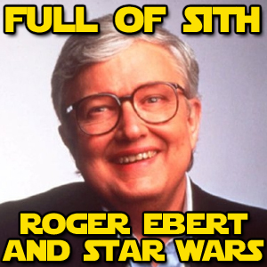Special Release: Roger Ebert and Star Wars