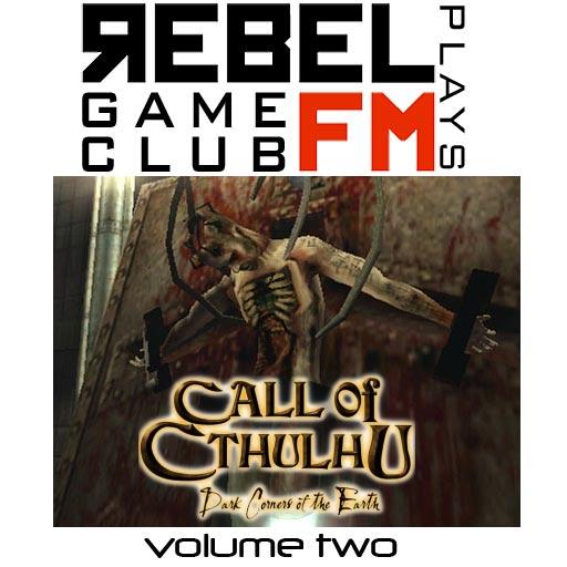 Rebel FM Game Club -- Call of Cthulhu -- Episode 2 -- 02/23/2009