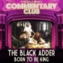 Artwork for COMMENTARY CLUB MINISODES 17 - The Black Adder - Born to be King