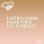 Artwork for Ep. 392 - 5 Astrologers Share Their 2021 Forecast