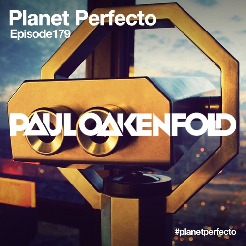 Planet Perfecto Podcast ft. Paul Oakenfold:  Episode 179