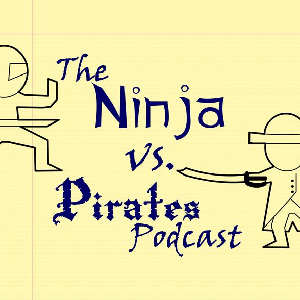 The Ninja vs Pirates Podcast