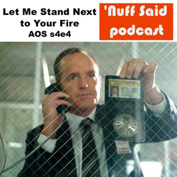Let Me Stand Next to Your Fire s4e4 AOS - 'Nuff Said: The Marvel Podcast