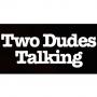 Artwork for Two Dudes Talking - Episode 4