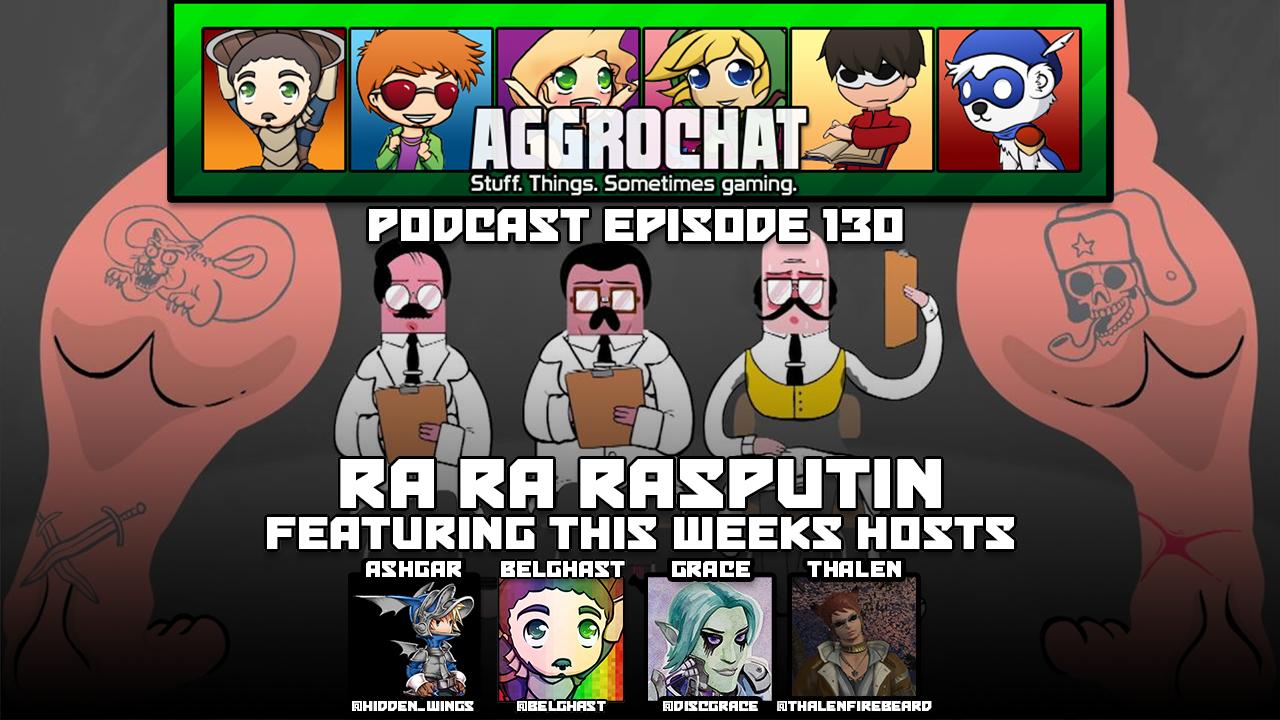 AggroChat #130 - Ra Ra Rasputin
