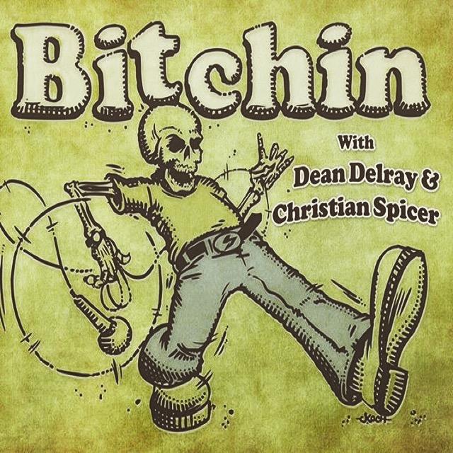 "#218:Dean Delray , Christian Spicer & Bill Burr ""B*tchin"" #35"