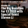 Artwork for Episode 213 - The Big Question for E3 2020 with Special Guest Steven Li