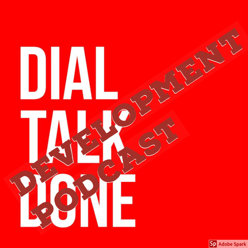 DialTalkDone Development Podcast