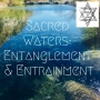 Artwork for Sacred Waters: Entanglement and Entrainment