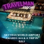 Artwork for SKYTRAX WORLD AIRPORT AWARDS & A TRIP IN BALI