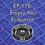 Artwork for Episode 170 - Empty Net Etiquette