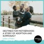 Artwork for Destined for Motherhood: A Story of Adoption and Surrogacy [S5E1]