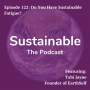 Artwork for 122: Do You Have Sustainable Fatigue? with Tabi Jayne founder of EarthSelf