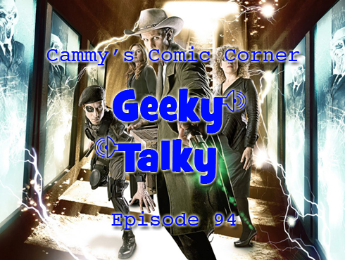 Cammy's Comic Corner - Geeky Talky - Episode 94