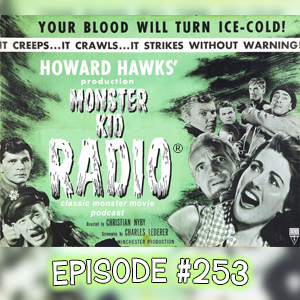 Monster Kid Radio #253 - Chris McMillan and The Thing From Another World