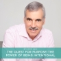 Artwork for 005: The Quest For Purpose! The Power of Being Intentional with Dr. Ken Keis, Ph.D