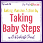 Artwork for How to Take Massive Action by Taking Baby Steps with Michelle Paul