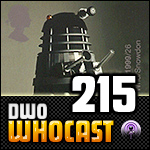 DWO WhoCast - #215 - Doctor Who Podcast
