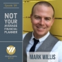 Artwork for 129 - Not Your Average Financial Planner With Mark Willis