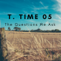 Artwork for T. Time 05 - The Questions We Ask