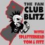 Artwork for The Fan Club Blitz w/ Splatterhead, Tom and Fitz!- Lucky #13!