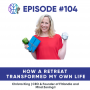 Artwork for 104 – How a Retreat Transformed My Own Life