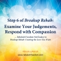 Artwork for Step 6 Breakup Rehab - Examine Your Judgements, Respond with Compassion