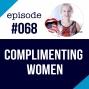 Artwork for #068 How men should compliment women