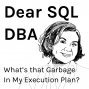 Artwork for What's that Garbage in my Execution Plan?
