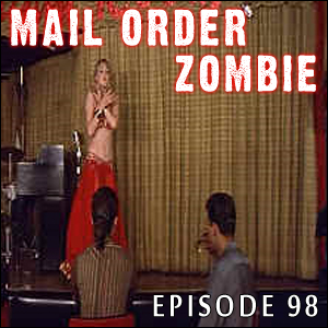 Mail Order Zombie: Episode 098