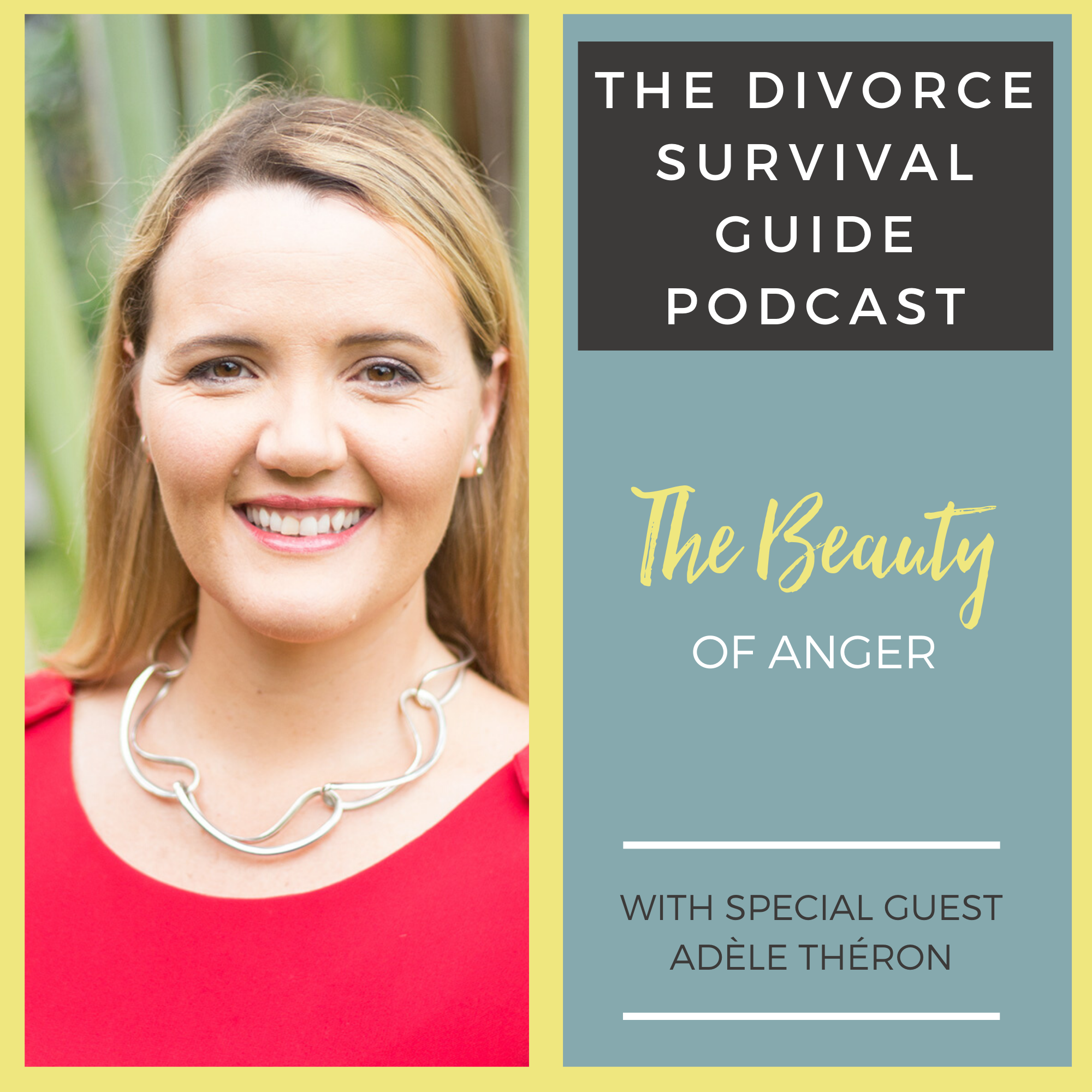 The Divorce Survival Guide Podcast - The Beauty of Anger with Adèle Théron