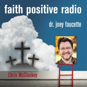 Faith Positive Radio: Chris McCluskey