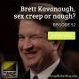 Artwork for Brett Kavanaugh, sex creep or naugh? - ABS052