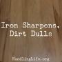 Artwork for Iron Sharpens, Dirt Dulls