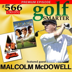 566 Premium: Show Me An Actor That's a Good Golfer, And I'll Show You An Actor That's Not Working! With Actor Malcolm McDowell