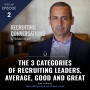 Artwork for The 3 Categories of Recruiting Leaders, Average, Good and Great