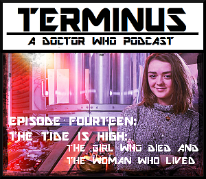 Terminus Podcast -- Episode 14 – The Tide is High: The Girl Who Died and the Woman Who Lived