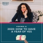 Artwork for 032 2020: How to Have a Year of Yes