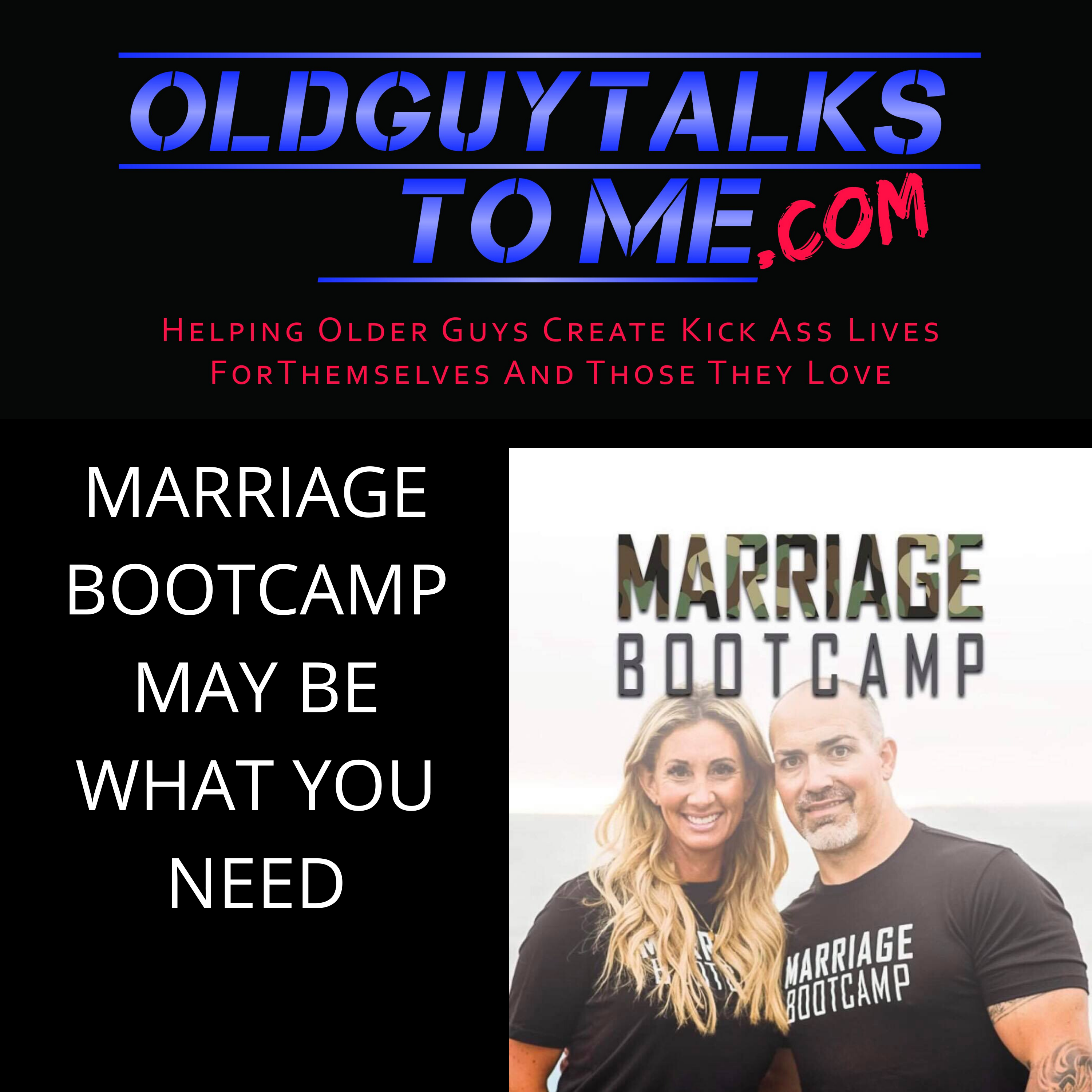 OldGuyTalksToMe - MARRIAGE BOOT CAMP