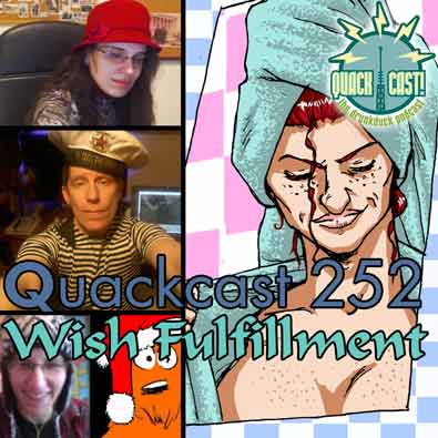 Quackcast 252 - Wish Fulfilment