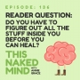 Artwork for EP 136:  Reader Question - Do you have to figure out all the stuff inside you before you can heal?