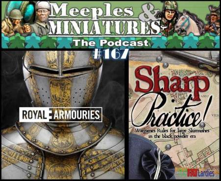 Meeples & Miniatures - Episode 167 - Royal Armouries and Sharp Practice 2