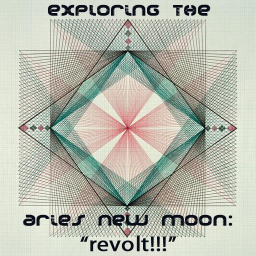 """Exploring the Aries New Moon:. """"Revolt!"""""""